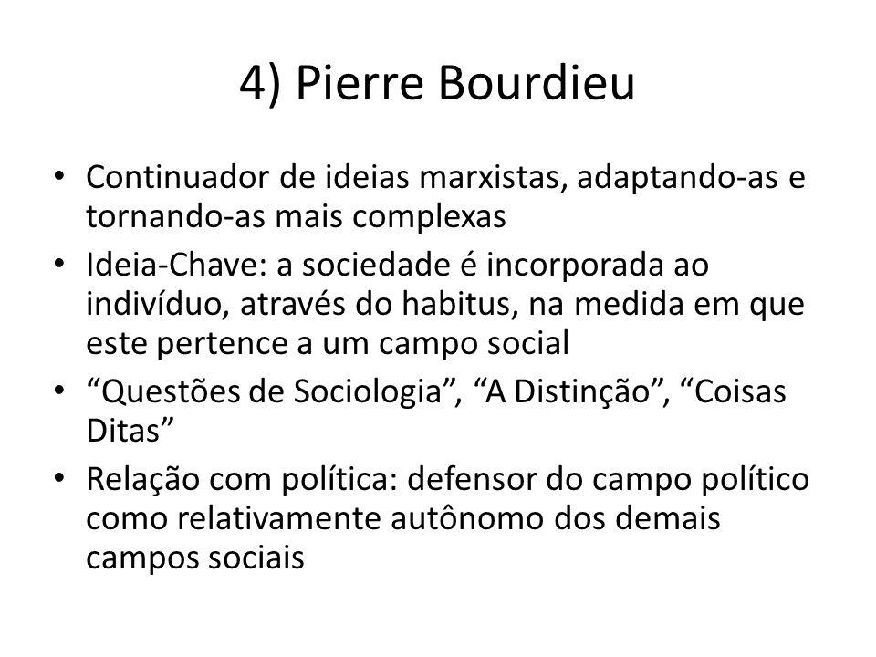 4) Pierre Bourdieu Continuador de ideias marxistas, adaptando-as e tornando-as mais complexas.