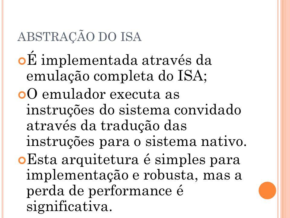 É implementada através da emulação completa do ISA;