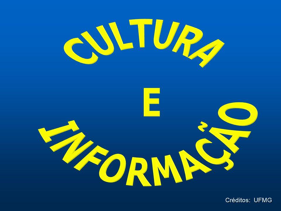 CULTURA E INFORMAÇÃO Créditos: UFMG