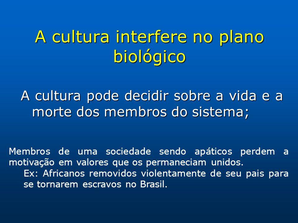 A cultura interfere no plano biológico