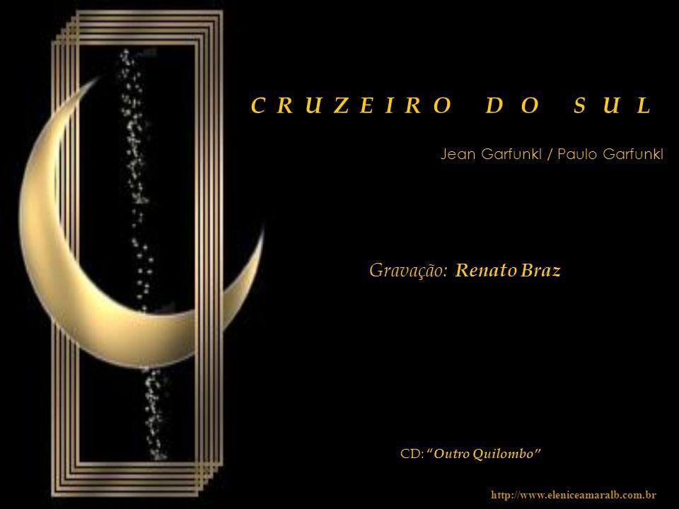 C R U Z E I R O D O S U L CD: Outro Quilombo Gravação: Renato Braz