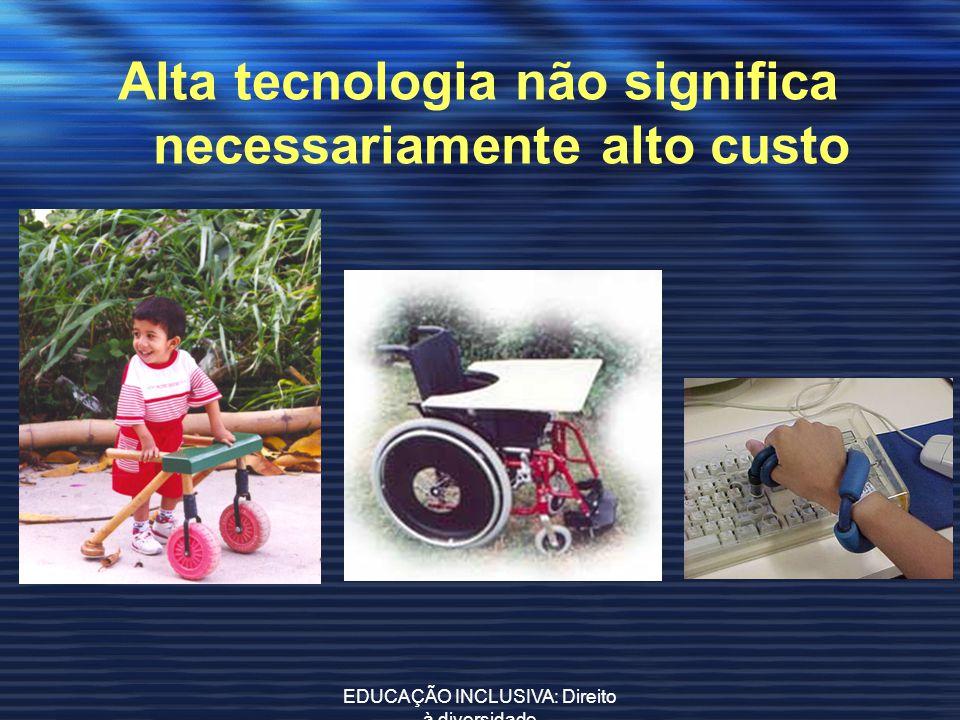 Alta tecnologia não significa necessariamente alto custo