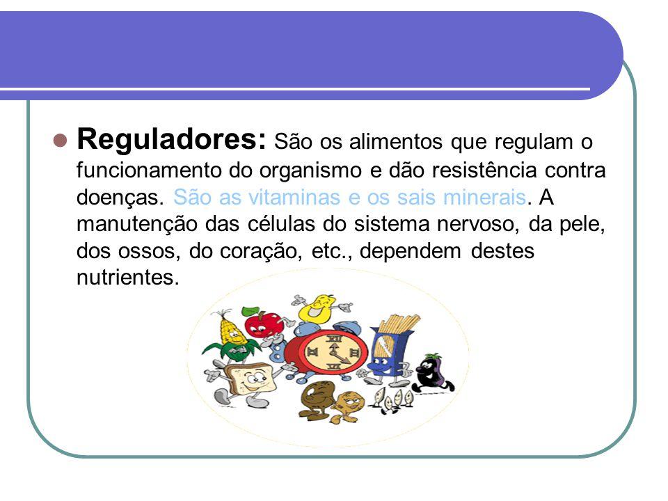 Reguladores: São os alimentos que regulam o funcionamento do organismo e dão resistência contra doenças.