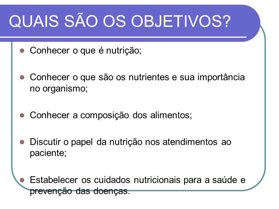 QUAIS SÃO OS OBJETIVOS Conhecer o que é nutrição;