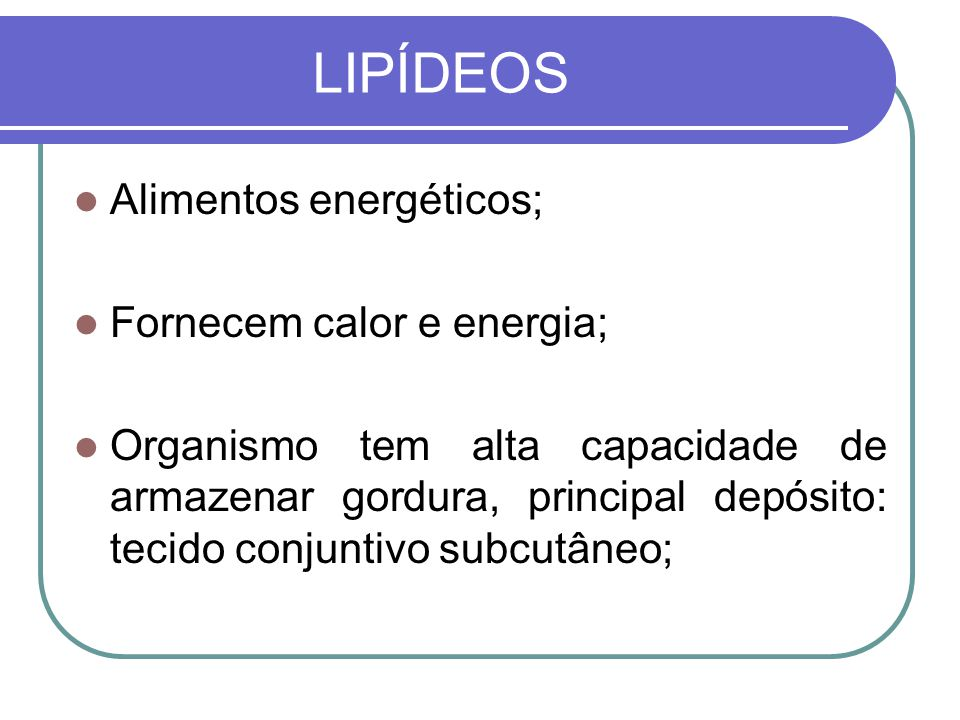 LIPÍDEOS Alimentos energéticos; Fornecem calor e energia;