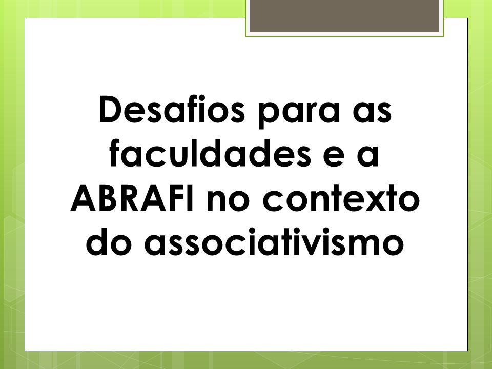 Desafios para as faculdades e a ABRAFI no contexto do associativismo