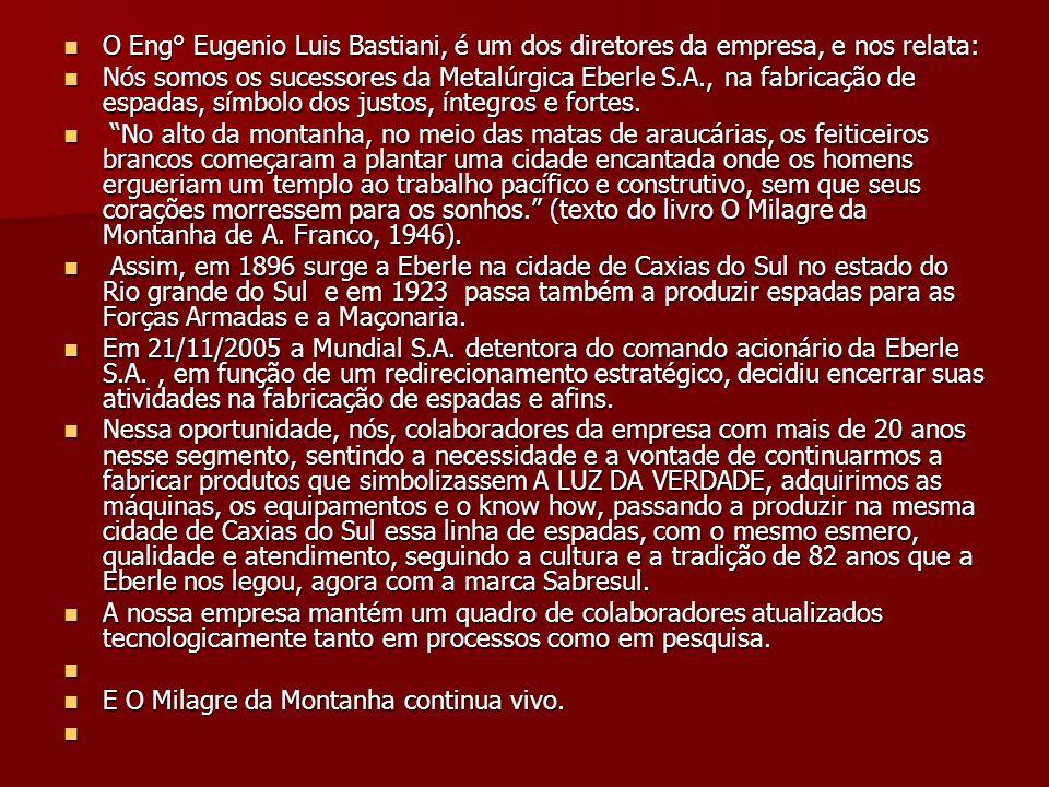 O Eng° Eugenio Luis Bastiani, é um dos diretores da empresa, e nos relata:
