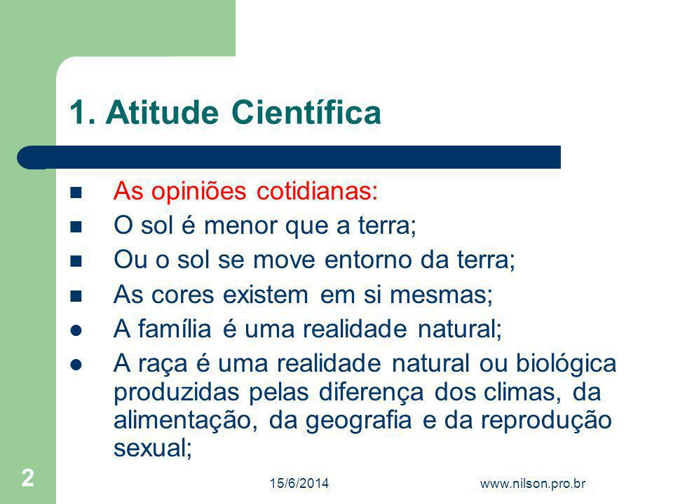 1. Atitude Científica As opiniões cotidianas: