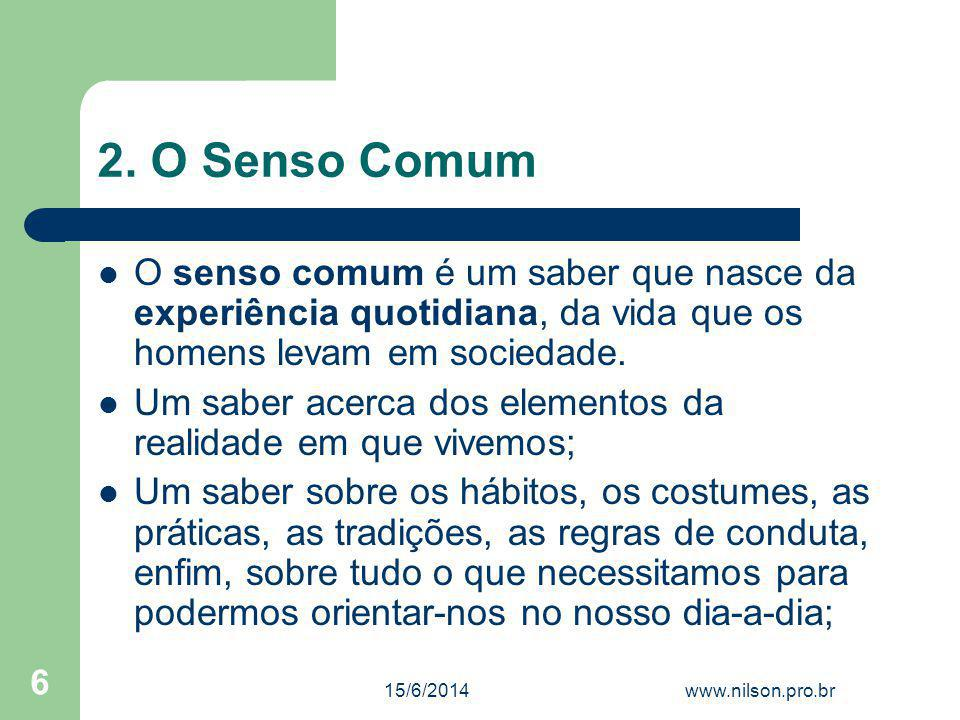 2. O Senso Comum O senso comum é um saber que nasce da experiência quotidiana, da vida que os homens levam em sociedade.