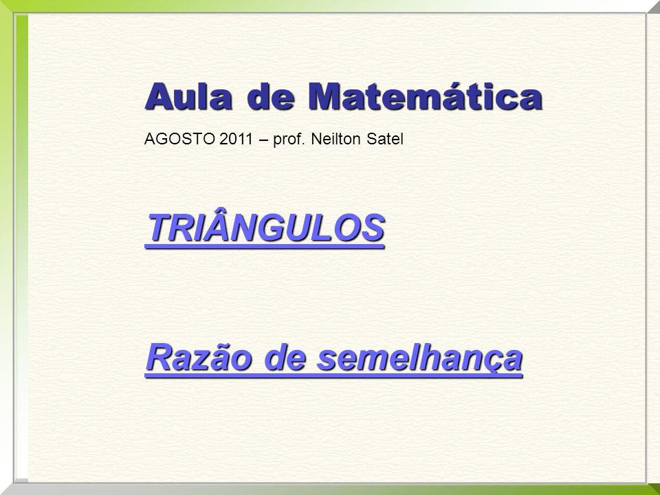 Aula de Matemática TRIÂNGULOS Razão de semelhança