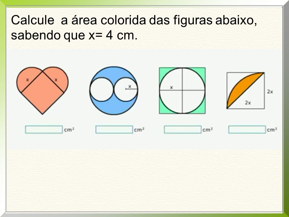 Calcule a área colorida das figuras abaixo, sabendo que x= 4 cm.