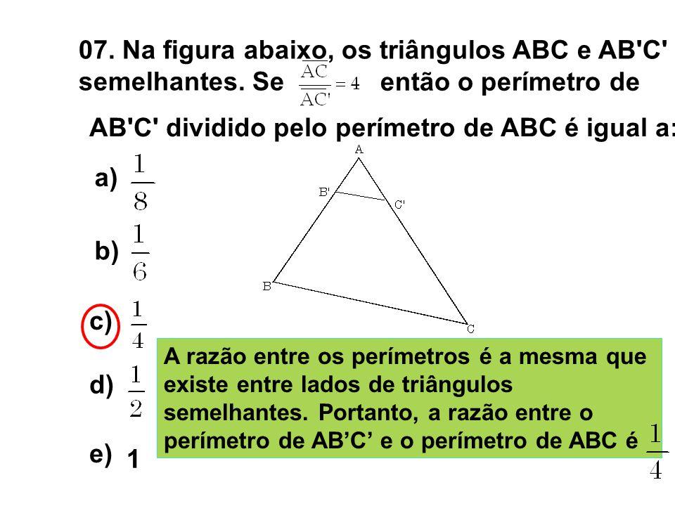 07. Na figura abaixo, os triângulos ABC e AB C são semelhantes. Se