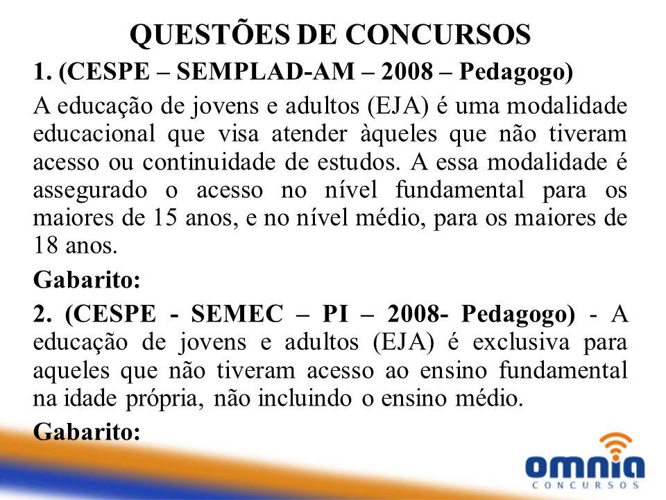 QUESTÕES DE CONCURSOS 1. (CESPE – SEMPLAD-AM – 2008 – Pedagogo)