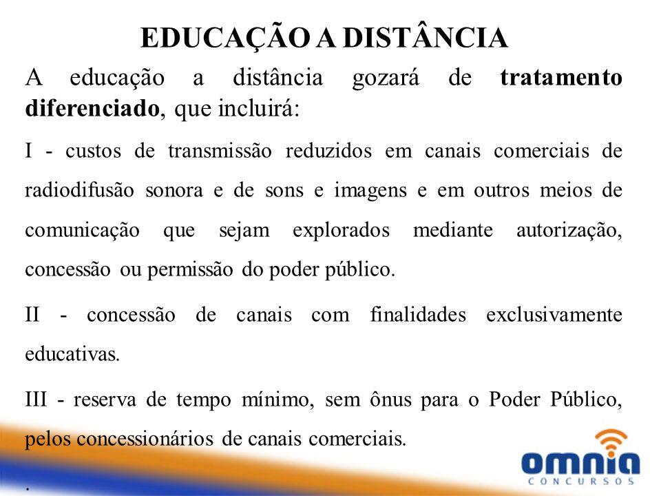 EDUCAÇÃO A DISTÂNCIA A educação a distância gozará de tratamento diferenciado, que incluirá:
