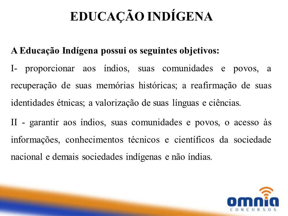 EDUCAÇÃO INDÍGENA A Educação Indígena possui os seguintes objetivos: