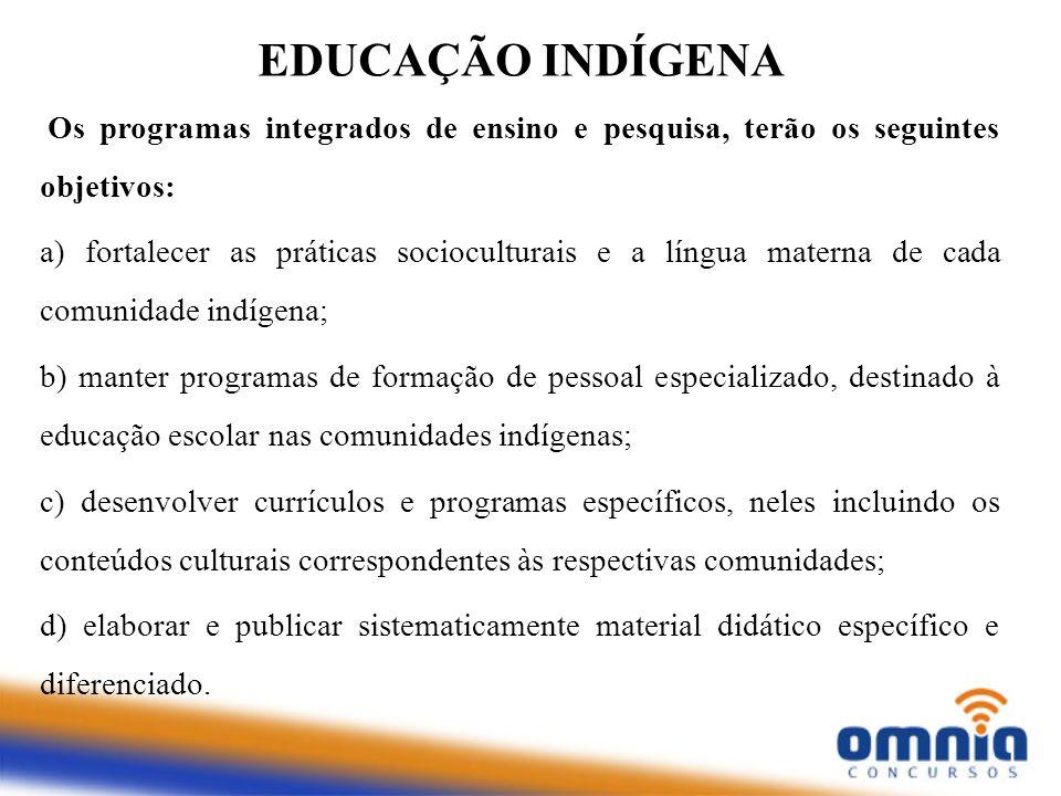 EDUCAÇÃO INDÍGENA Os programas integrados de ensino e pesquisa, terão os seguintes objetivos: