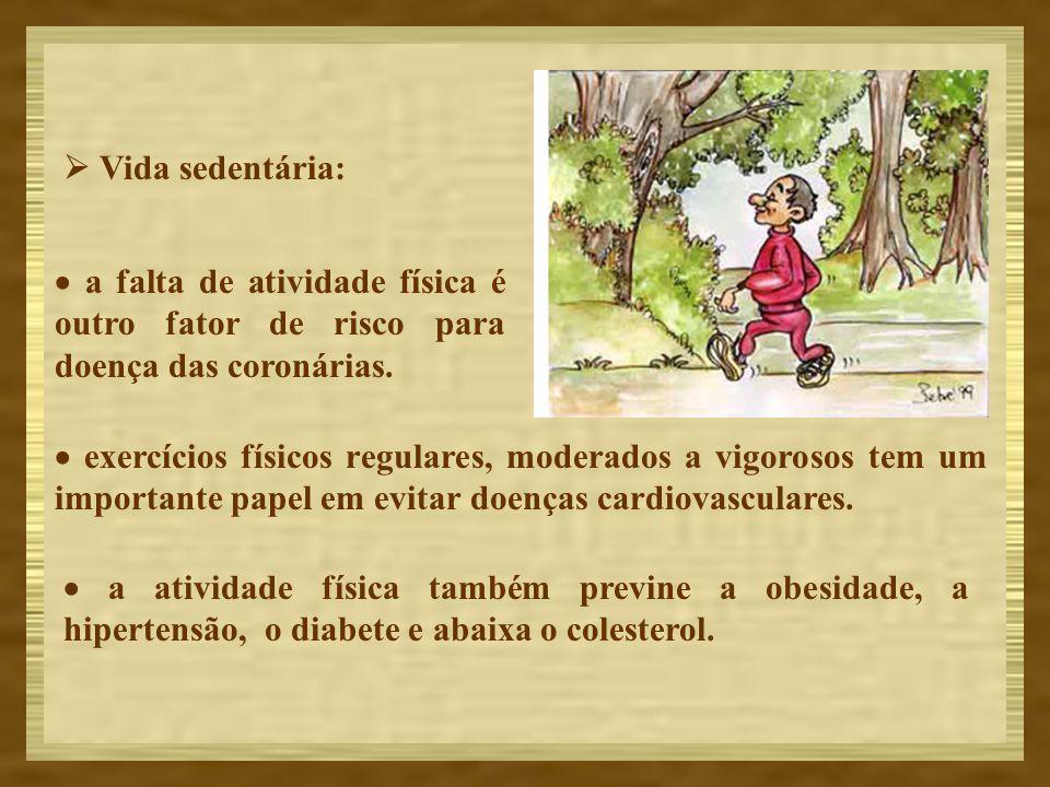  Vida sedentária: · a falta de atividade física é outro fator de risco para doença das coronárias.