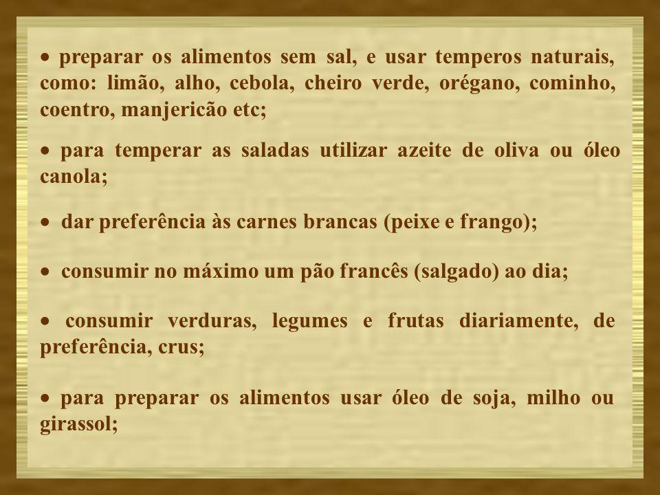 · preparar os alimentos sem sal, e usar temperos naturais, como: limão, alho, cebola, cheiro verde, orégano, cominho, coentro, manjericão etc;