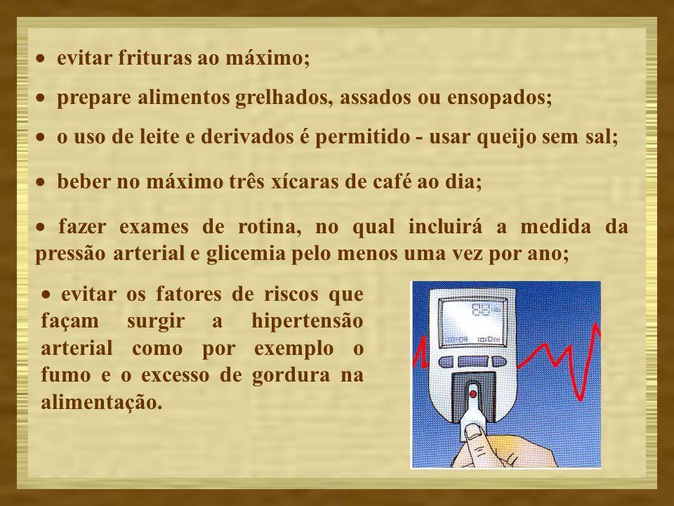 · evitar frituras ao máximo;