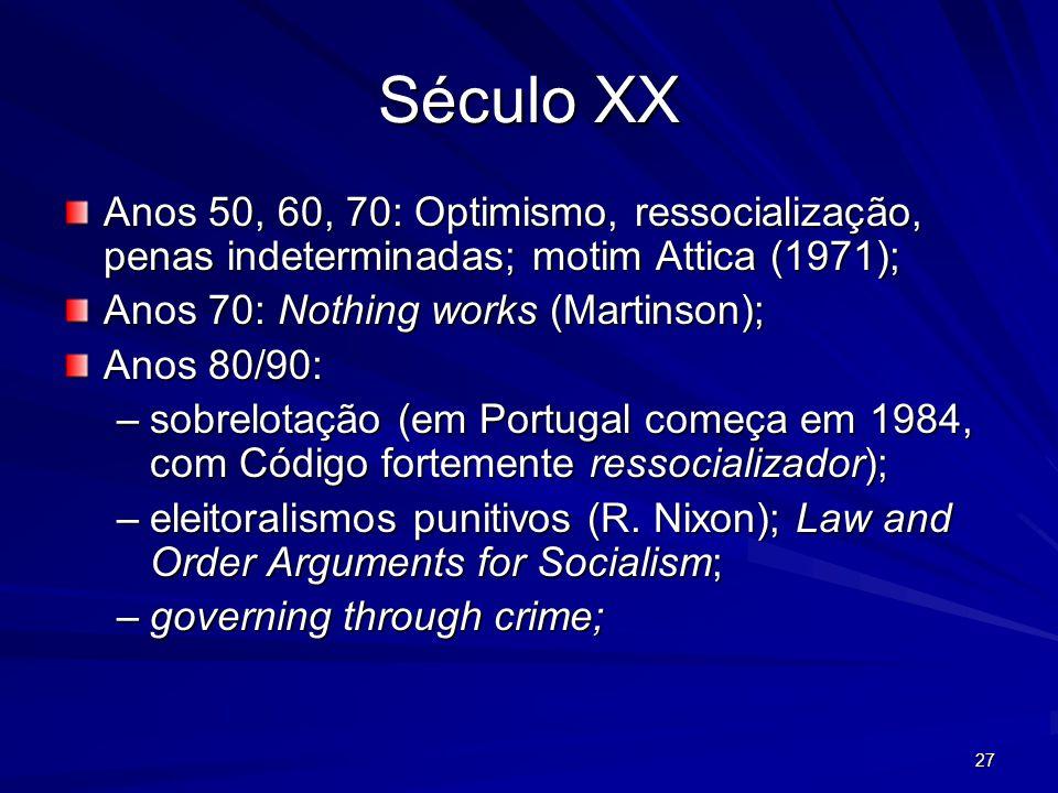 Século XX Anos 50, 60, 70: Optimismo, ressocialização, penas indeterminadas; motim Attica (1971); Anos 70: Nothing works (Martinson);