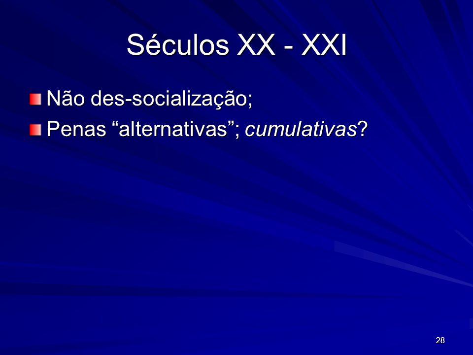 Séculos XX - XXI Não des-socialização;