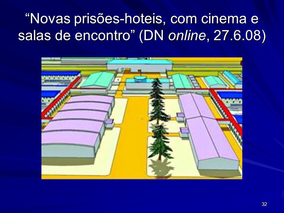 Novas prisões-hoteis, com cinema e salas de encontro (DN online, 27