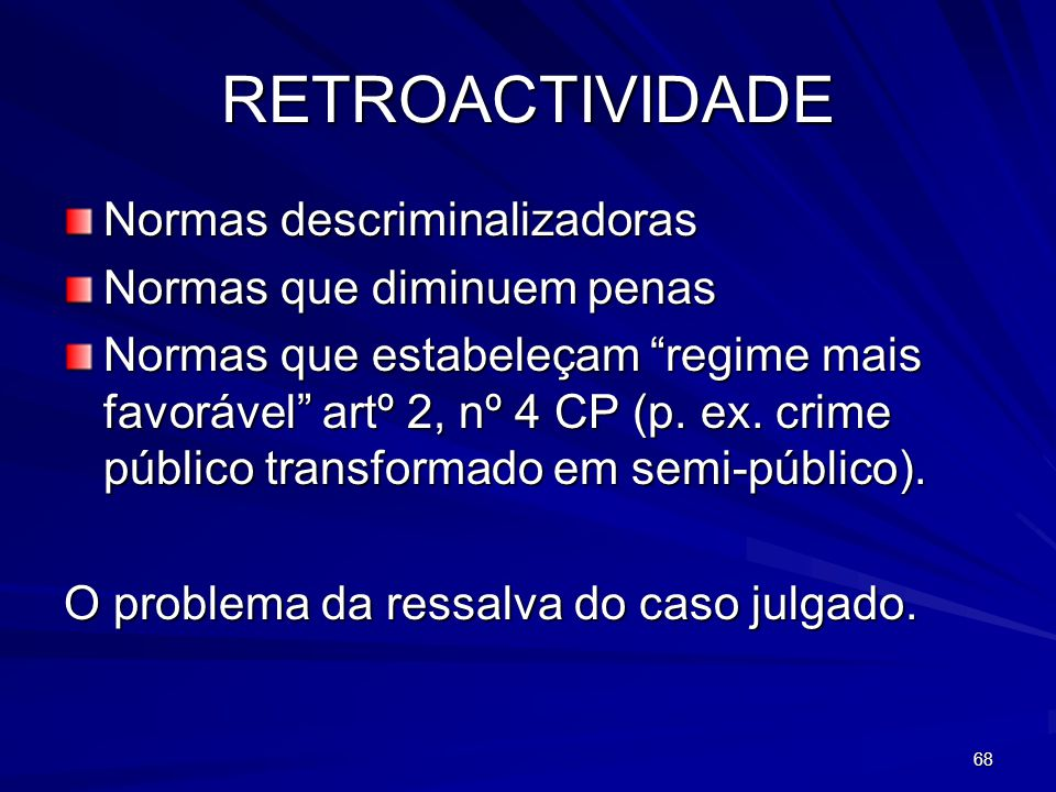 RETROACTIVIDADE Normas descriminalizadoras Normas que diminuem penas