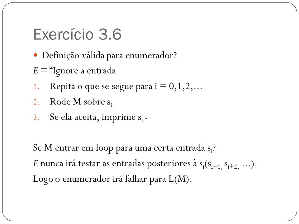 Exercício 3.6 Definição válida para enumerador E = Ignore a entrada