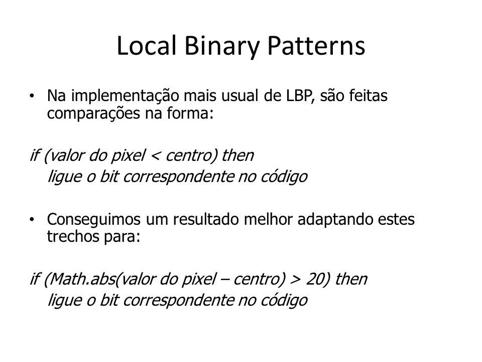 Local Binary Patterns Na implementação mais usual de LBP, são feitas comparações na forma: if (valor do pixel < centro) then.