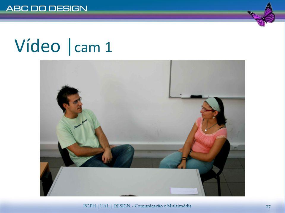 Vídeo |cam 1 POPH | UAL | DESIGN - Comunicação e Multimédia