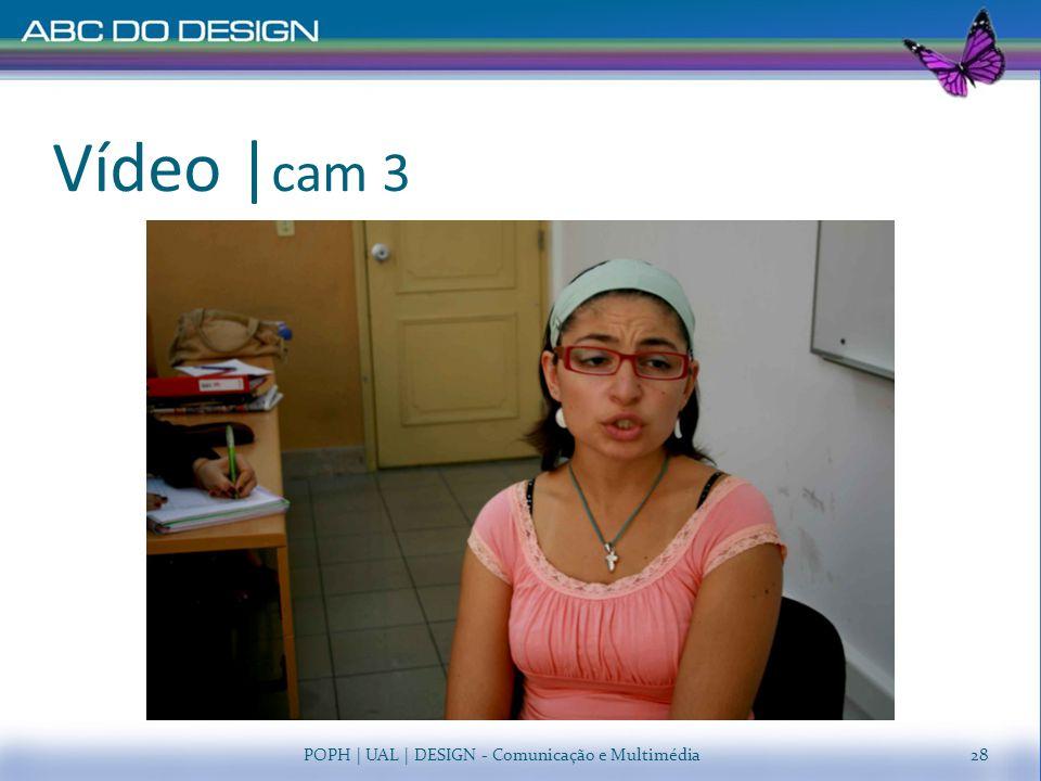 Vídeo |cam 3 POPH | UAL | DESIGN - Comunicação e Multimédia