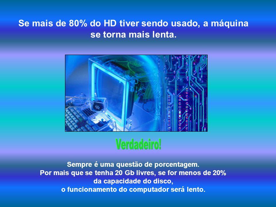 Verdadeiro! Se mais de 80% do HD tiver sendo usado, a máquina