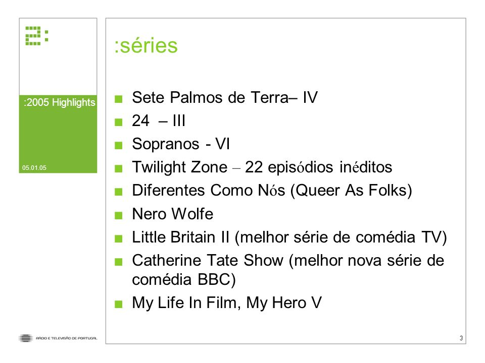 séries Sete Palmos de Terra– IV 24 – III Sopranos - VI