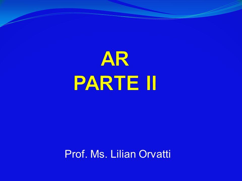 AR PARTE II Prof. Ms. Lilian Orvatti