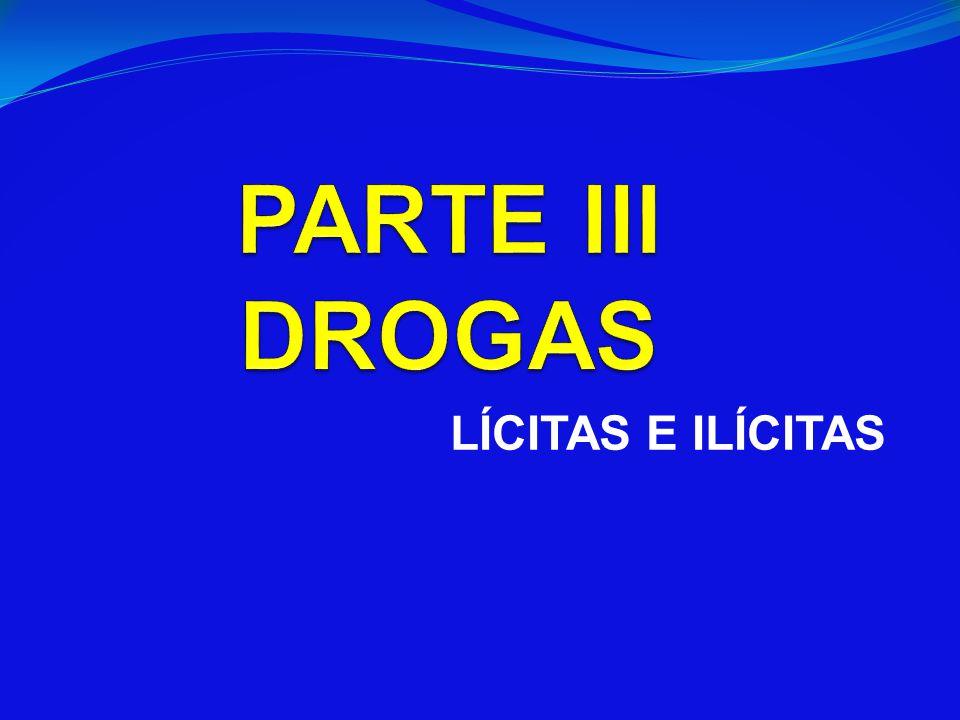 PARTE III DROGAS LÍCITAS E ILÍCITAS