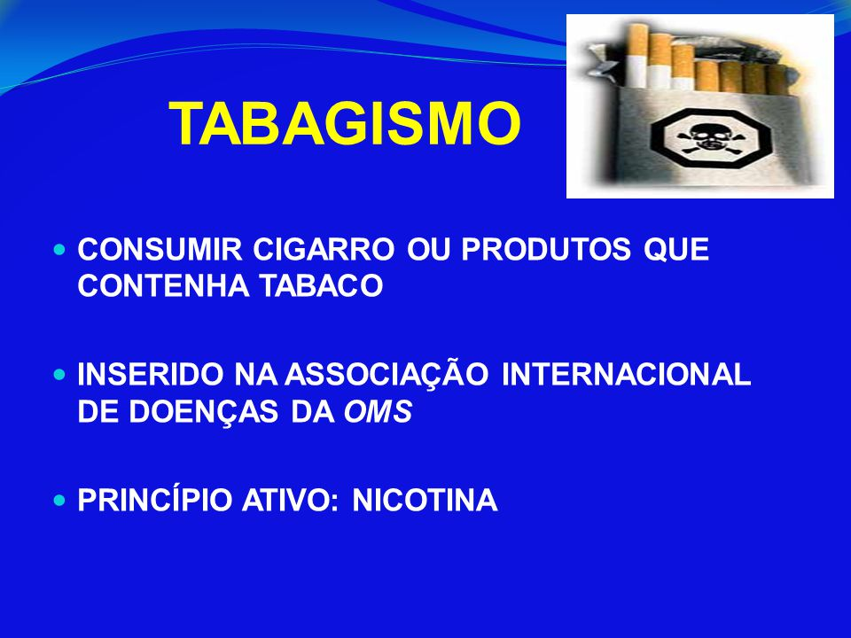 TABAGISMO CONSUMIR CIGARRO OU PRODUTOS QUE CONTENHA TABACO