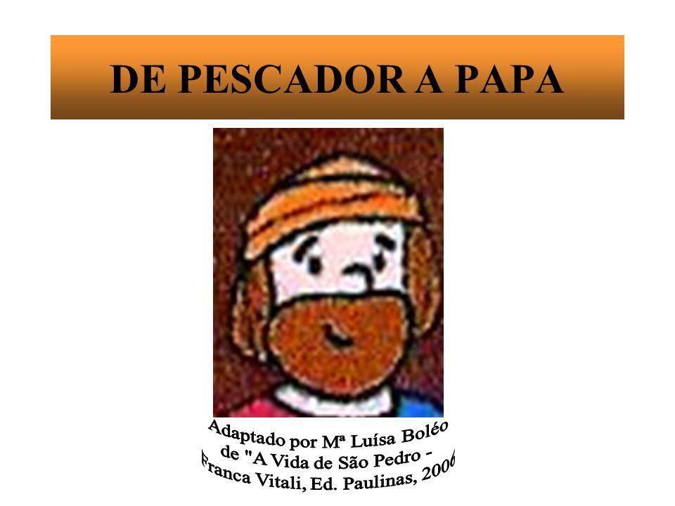 DE PESCADOR A PAPA Adaptado por Mª Luísa Boléo
