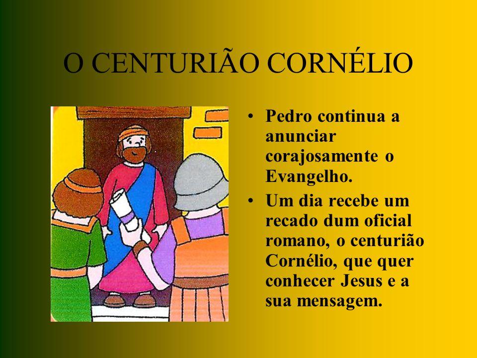 O CENTURIÃO CORNÉLIO Pedro continua a anunciar corajosamente o Evangelho.