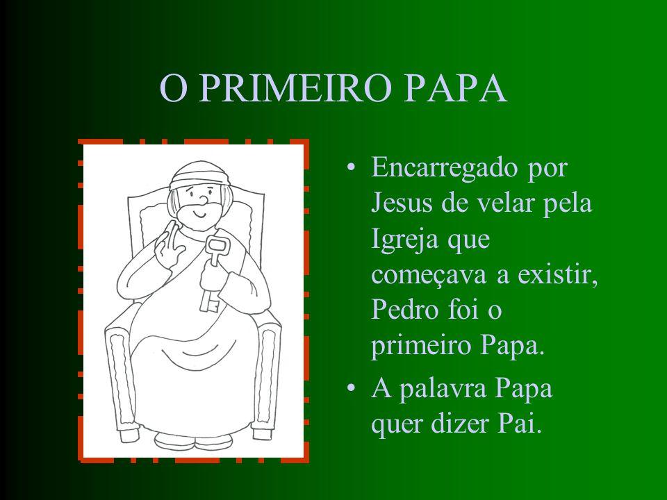 O PRIMEIRO PAPA Encarregado por Jesus de velar pela Igreja que começava a existir, Pedro foi o primeiro Papa.