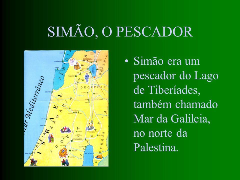 SIMÃO, O PESCADOR Simão era um pescador do Lago de Tiberíades, também chamado Mar da Galileia, no norte da Palestina.