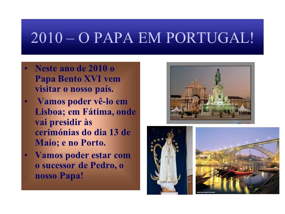 2010 – O PAPA EM PORTUGAL! Neste ano de 2010 o Papa Bento XVI vem visitar o nosso país.
