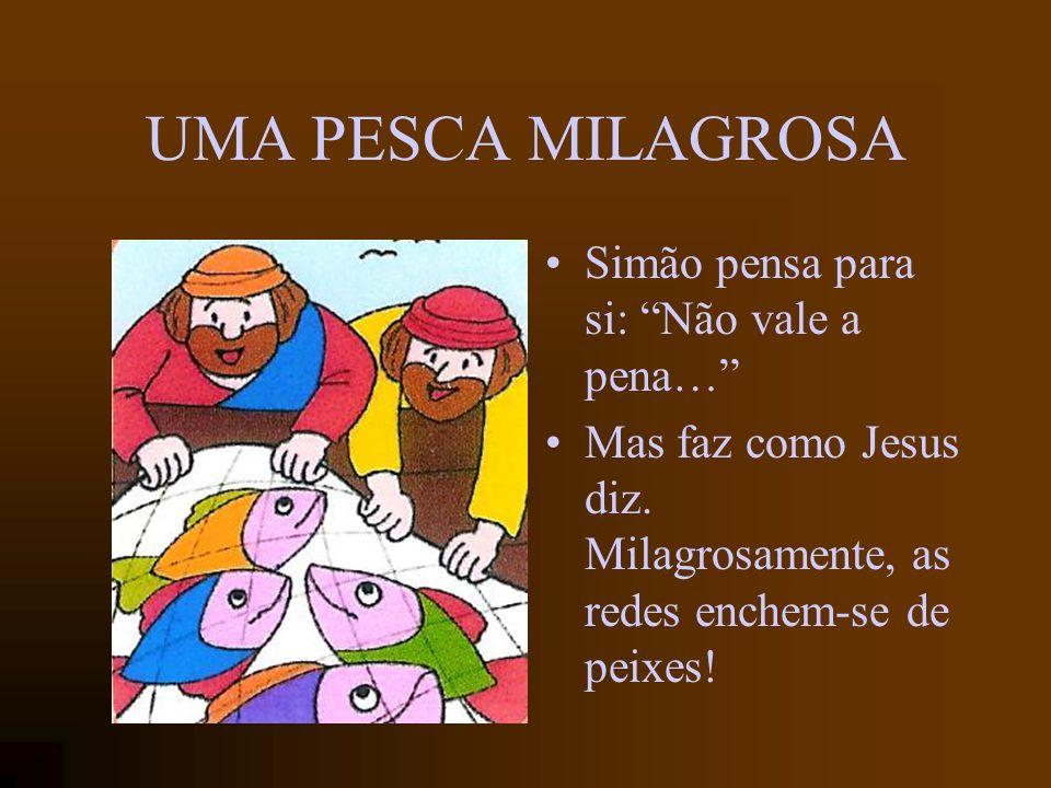 UMA PESCA MILAGROSA Simão pensa para si: Não vale a pena…