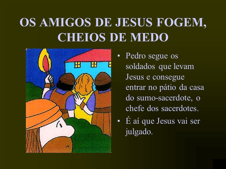 OS AMIGOS DE JESUS FOGEM, CHEIOS DE MEDO
