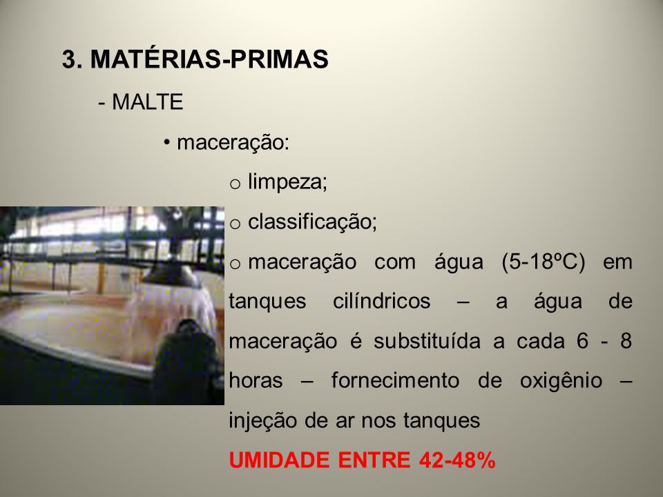 3. Matérias-primas MALTE maceração: limpeza; classificação;