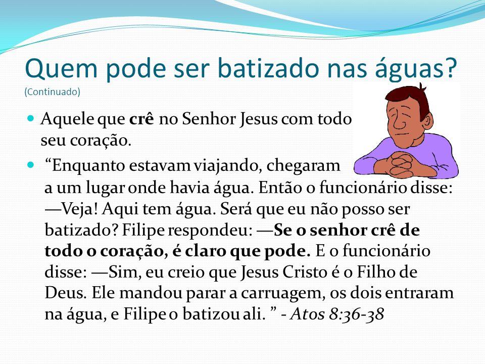 Quem pode ser batizado nas águas (Continuado)