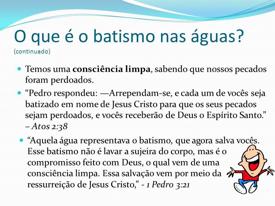 O que é o batismo nas águas (continuado)