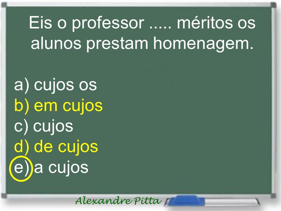Eis o professor ..... méritos os alunos prestam homenagem.