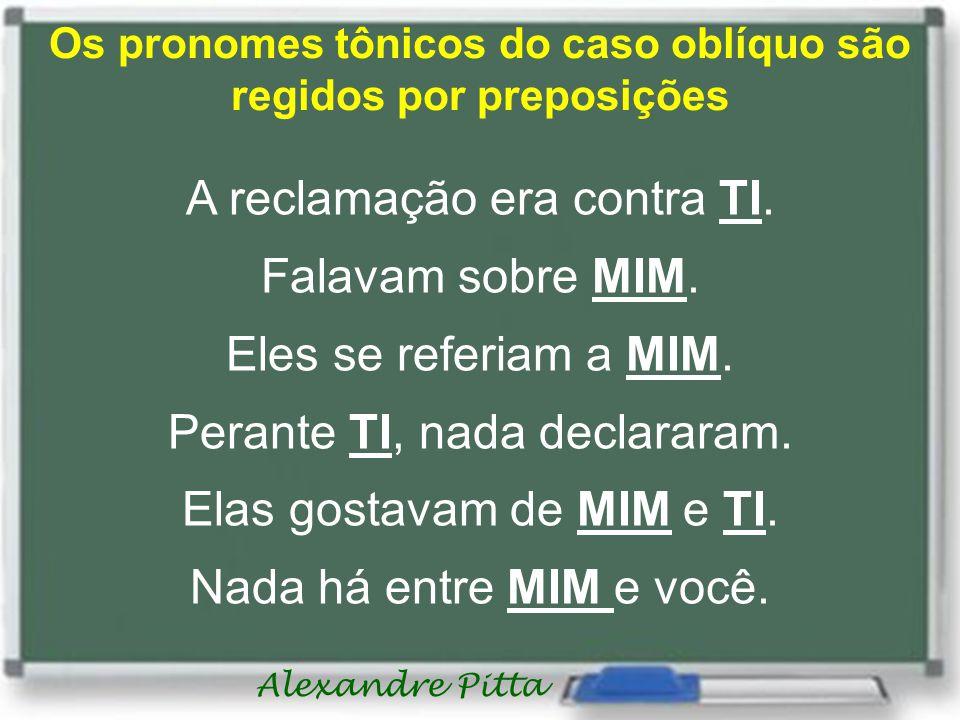 Os pronomes tônicos do caso oblíquo são regidos por preposições