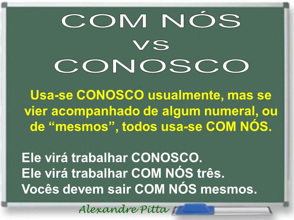 COM NÓS vs. CONOSCO. Usa-se CONOSCO usualmente, mas se vier acompanhado de algum numeral, ou de mesmos , todos usa-se COM NÓS.