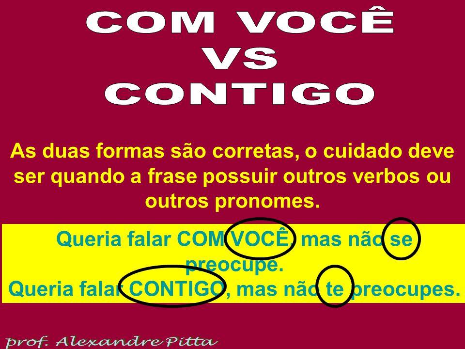COM VOCÊ VS. CONTIGO. As duas formas são corretas, o cuidado deve ser quando a frase possuir outros verbos ou outros pronomes.